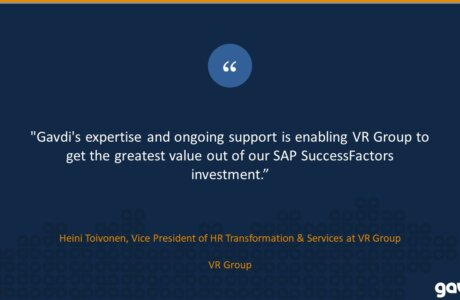 Gavdi's expertise and ongoing support is enabling VR Group to get the greatest value out of our SAP SuccessFactors investment
